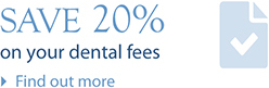 save 20% on your dental fees